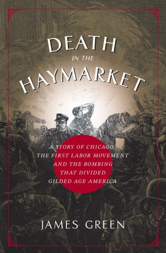 Death in the Haymarket A Story of Chicago, the First Labor Movement, and the Bombing That Divided Gilded Age America  2006 edition cover