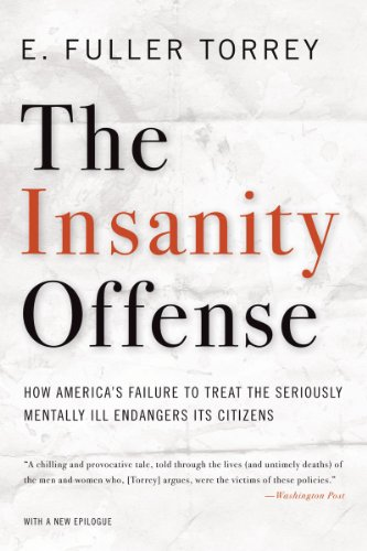 Insanity Offense How America's Failure to Treat the Seriously Mentally Ill Endangers Its Citizens  2012 edition cover