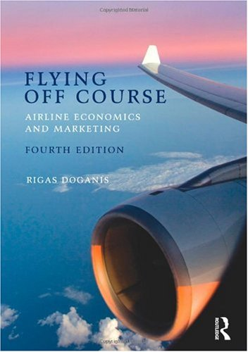 Flying off Course Airline Economics and Marketing 4th 2010 edition cover