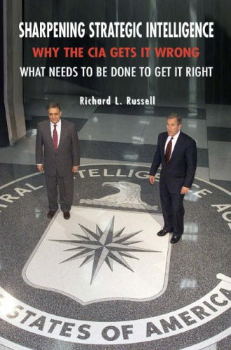 Sharpening Strategic Intelligence Why the CIA Gets It Wrong and What Needs to Be Done to Get It Right  2007 edition cover