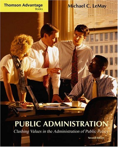 Public Administration Clashing Values in the Administration of Public Policy 2nd 2006 (Revised) edition cover