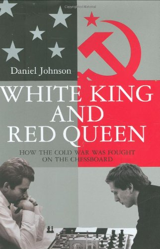 White King and Red Queen How the Cold War Was Fought on the Chessboard  2007 9780547133379 Front Cover