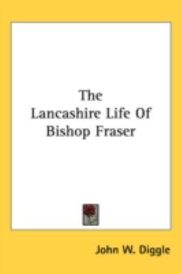 Lancashire Life of Bishop Fraser  N/A 9780548561379 Front Cover