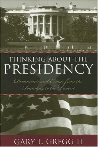 Thinking about the Presidency Documents and Essays from the Founding to the Present  2005 edition cover