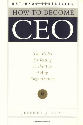 How to Become CEO The Rules for Rising to the Top of Any Organization  1998 edition cover