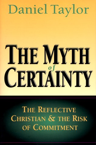 Myth of Certainty The Reflective Christian and the Risk of Commitment N/A 9780830822379 Front Cover