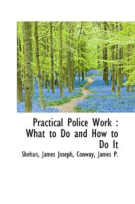 Practical Police Work : What to Do and How to Do It N/A 9781113454379 Front Cover