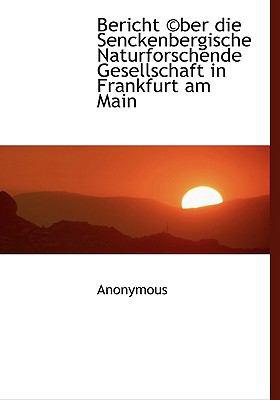 Bericht �Ber Die Senckenbergische Naturforschende Gesellschaft in Frankfurt Am Main  N/A 9781115348379 Front Cover