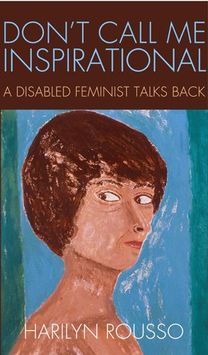 Don't Call Me Inspirational A Disabled Feminist Talks Back  2013 edition cover