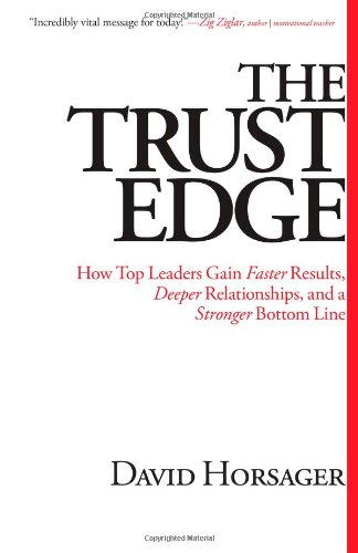 Trust Edge How Top Leaders Gain Faster Results, Deeper Relationships, and a Stronger Bottom Line  2012 edition cover