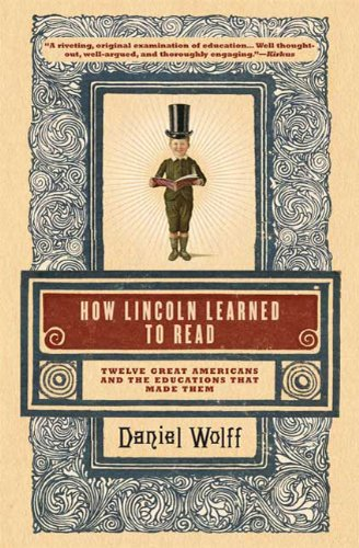 How Lincoln Learned to Read Twelve Great Americans and the Educations That Made Them N/A 9781608190379 Front Cover