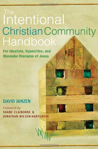Intentional Christian Community Handbook For Idealists, Hypocrites, and Wannabe Disciples of Jesus  2012 edition cover