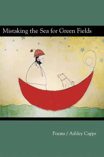 Mistaking the Sea for Green Fields   2006 9781931968379 Front Cover