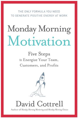 Monday Morning Motivation Five Steps to Energize Your Team, Customers, and Profits  2009 edition cover