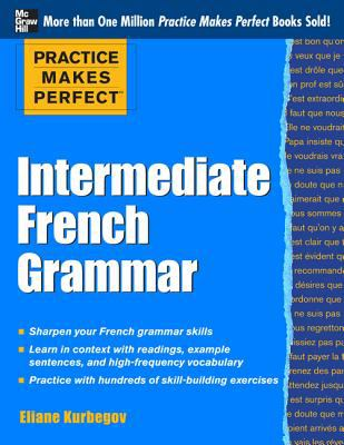 Practice Makes Perfect: Intermediate French Grammar With 145 Exercises  2013 9780071775380 Front Cover