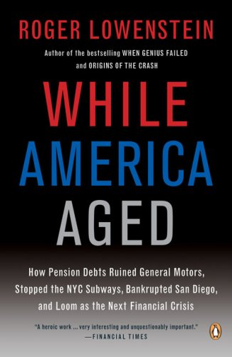 While America Aged How Pension Debts Ruined General Motors, Stopped the NYC Subways, Bankrupted San Diego, and Loom as the Next Financial Crisis  2009 edition cover