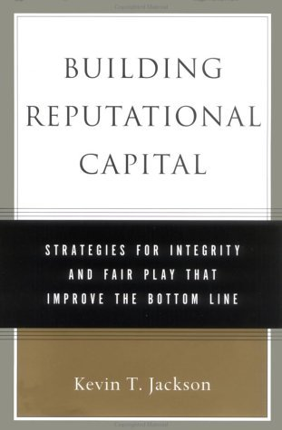 Building Reputational Capital Strategies for Integrity and Fair Play That Improve the Bottom Line  2004 edition cover