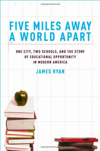 Five Miles Away, a World Apart One City, Two Schools, and the Story of Educational Opportunity in Modern America  2010 9780195327380 Front Cover