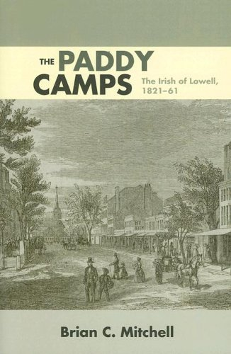Paddy Camps The Irish of Lowell, 1821-61  2006 9780252073380 Front Cover