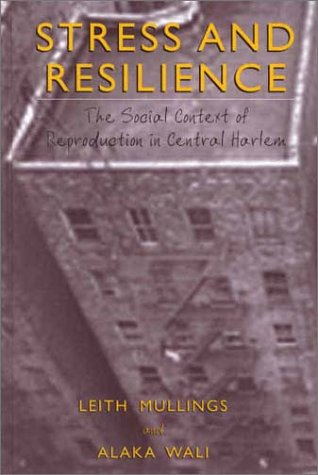 Stress and Resilience The Social Context of Reproduction in Central Harlem  2001 edition cover