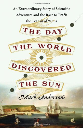 Day the World Discovered the Sun An Extraordinary Story of Scientific Adventure and the Race to Track the Transit of Venus  2012 9780306820380 Front Cover
