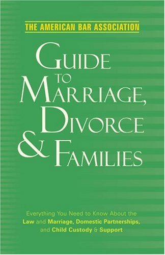 American Bar Association Guide to Marriage, Divorce and Families : Everything You Need to Know about the Law and Marriage, Domestic Partnerships, and Child Custody and Support 2nd 2006 (Large Type) edition cover