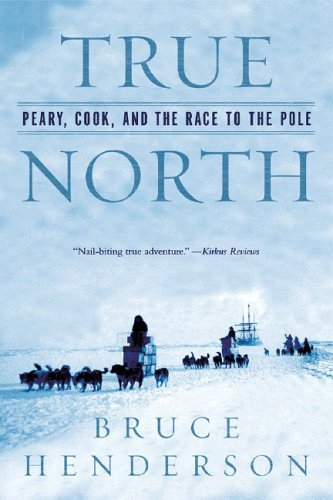 True North Peary, Cook, and the Race to the Pole  2006 edition cover