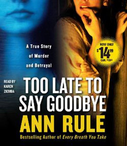 Too Late to Say Goodbye: A True Story of Murder and Betrayal  2010 edition cover