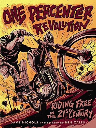 One Percenter Revolution Riding Free in the 21st Century  2017 9780760352380 Front Cover