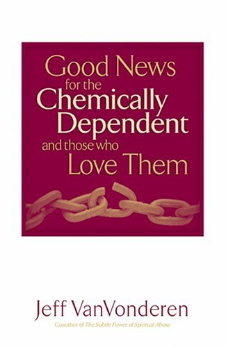 Good News for the Chemically Dependent and Those Who Love Them  N/A edition cover