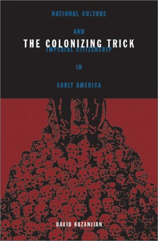 Colonizing Trick National Culture and Imperial Citizenship in Early America  2003 edition cover