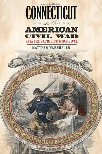 Connecticut in the American Civil War Slavery, Sacrifice, and Survival  2011 edition cover