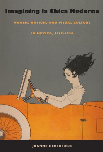 Imagining la Chica Moderna Women, Nation, and Visual Culture in Mexico, 1917-1936  2008 edition cover