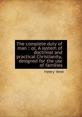 Complete Duty of Man : Or, A system of doctrinal and practical Christianity, designed for the Us N/A 9781115254380 Front Cover
