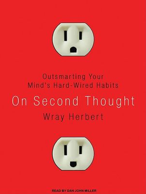 On Second Thought: Outsmarting Your Mind's Hard-wired Habits  2010 9781400118380 Front Cover