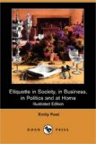 Etiquette in Society, in Business, in Politics and at Home  N/A 9781406567380 Front Cover
