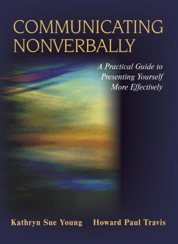 Communicating Nonverbally A Practical Guide to Presenting Yourself More Effectively  2008 edition cover