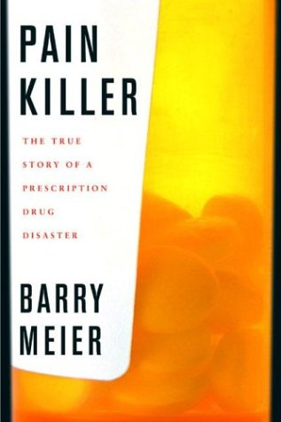 Pain Killer A Wonder Drug's Trail of Addiction and Death  2003 (Revised) edition cover