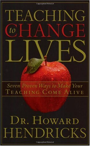 Teaching to Change Lives Seven Proven Ways to Make Your Teaching Come Alive  1987 9781590521380 Front Cover