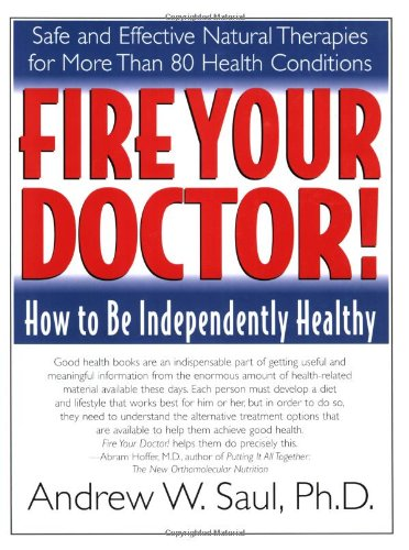 Fire Your Doctor! How to Be Independently Healthy  2005 9781591201380 Front Cover