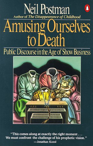 Amusing Ourselves to Death Public Discourse in the Age of Show Business N/A edition cover
