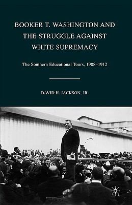 Booker T. Washington and the Struggle Against White Supremacy The Southern Educational Tours, 1908-1912  2008 edition cover