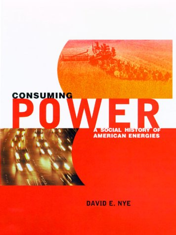 Consuming Power A Social History of American Energies  1999 9780262640381 Front Cover