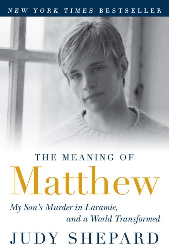 Meaning of Matthew My Son's Murder in Laramie, and a World Transformed N/A edition cover