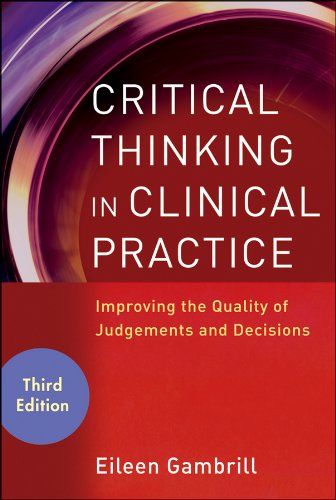 Critical Thinking in Clinical Practice Improving the Quality of Judgments and Decisions 3rd 2012 9780470904381 Front Cover