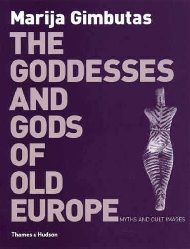 The Goddesses and Gods of Old Europe, 6500-3500 BC: Myths and Cult Images N/A edition cover