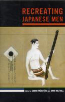 Recreating Japanese Men   2011 9780520267381 Front Cover
