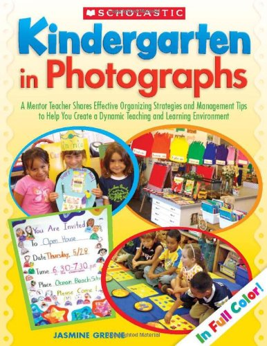 Kindergarten in Photographs A Mentor Teacher Shares Effective Organizing Strategies and Management Tips to Help You Create a Dynamic Teaching and Learning Environment N/A edition cover