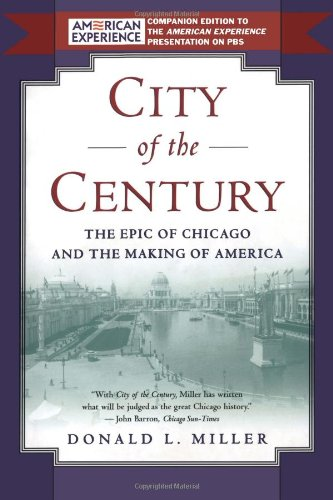 City of the Century The Epic of Chicago and the Making of America  1997 9780684831381 Front Cover