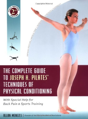 Complete Guide to Joseph Pilates' Techniques of Physical Conditioning With Special Help for Back Pain and Sports Training 2nd 2004 (Revised) edition cover